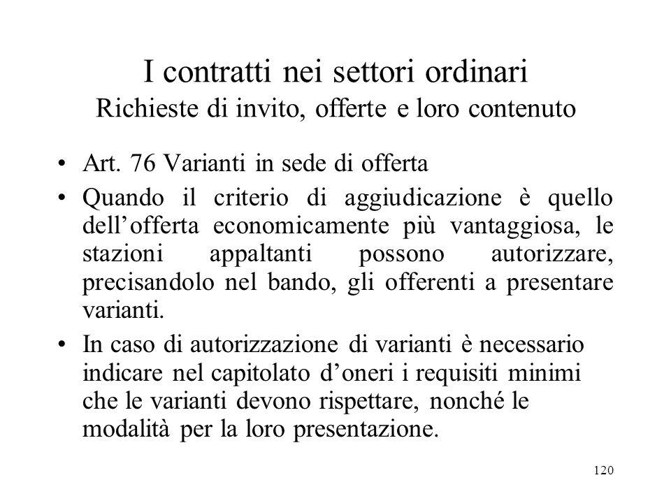 120 I contratti nei settori ordinari Richieste di invito, offerte e loro contenuto Art. 76 Varianti in sede di offerta Quando il criterio di aggiudica
