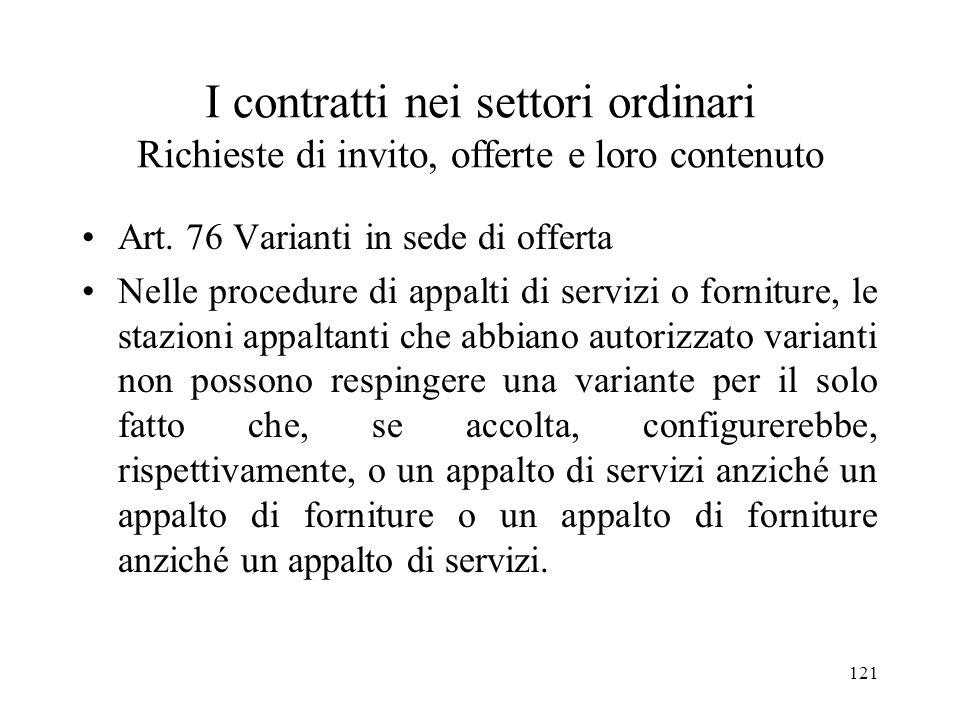 121 I contratti nei settori ordinari Richieste di invito, offerte e loro contenuto Art. 76 Varianti in sede di offerta Nelle procedure di appalti di s