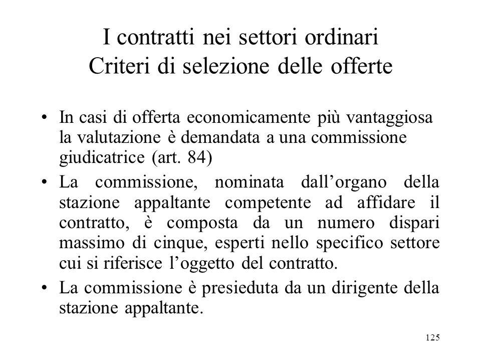 125 I contratti nei settori ordinari Criteri di selezione delle offerte In casi di offerta economicamente più vantaggiosa la valutazione è demandata a