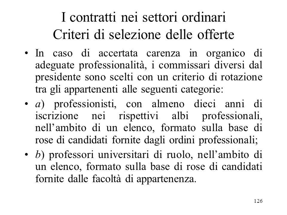 126 I contratti nei settori ordinari Criteri di selezione delle offerte In caso di accertata carenza in organico di adeguate professionalità, i commis