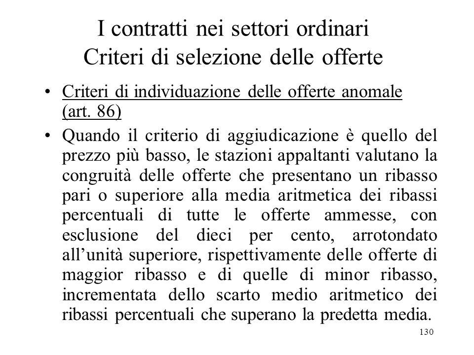 130 I contratti nei settori ordinari Criteri di selezione delle offerte Criteri di individuazione delle offerte anomale (art. 86) Quando il criterio d
