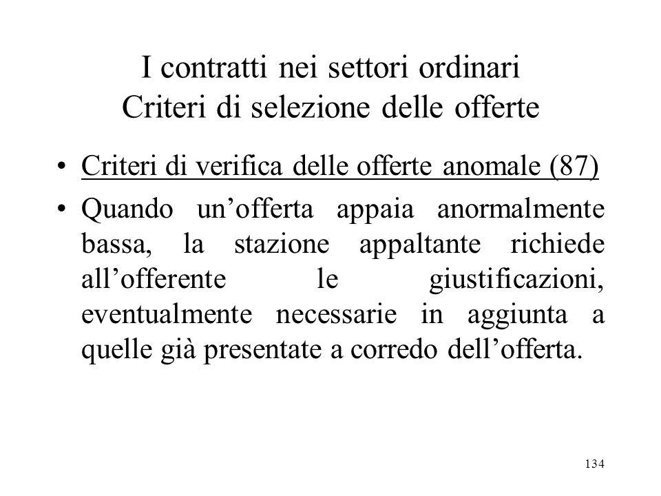 134 I contratti nei settori ordinari Criteri di selezione delle offerte Criteri di verifica delle offerte anomale (87) Quando unofferta appaia anormal