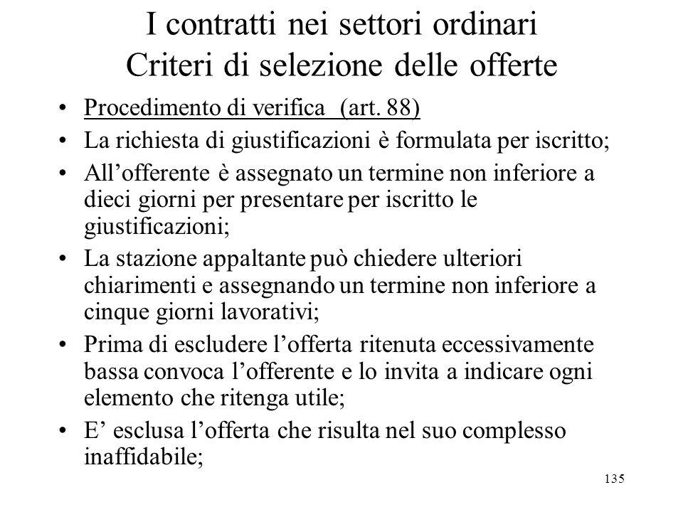 135 I contratti nei settori ordinari Criteri di selezione delle offerte Procedimento di verifica (art. 88) La richiesta di giustificazioni è formulata