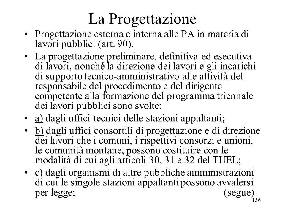 136 La Progettazione Progettazione esterna e interna alle PA in materia di lavori pubblici (art. 90). La progettazione preliminare, definitiva ed esec