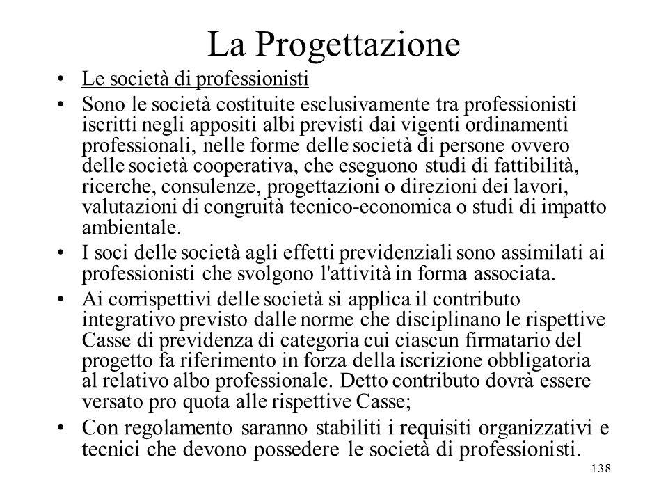 138 La Progettazione Le società di professionisti Sono le società costituite esclusivamente tra professionisti iscritti negli appositi albi previsti d