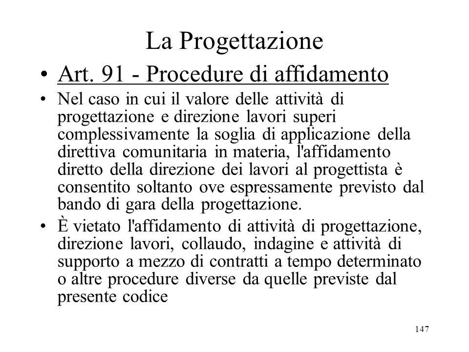 147 La Progettazione Art. 91 - Procedure di affidamento Nel caso in cui il valore delle attività di progettazione e direzione lavori superi complessiv