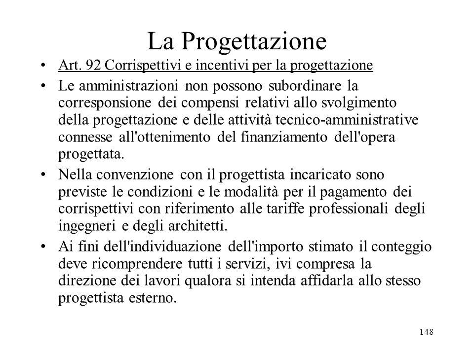 148 La Progettazione Art. 92 Corrispettivi e incentivi per la progettazione Le amministrazioni non possono subordinare la corresponsione dei compensi