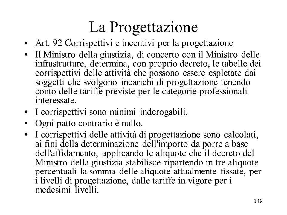 149 La Progettazione Art. 92 Corrispettivi e incentivi per la progettazione Il Ministro della giustizia, di concerto con il Ministro delle infrastrutt