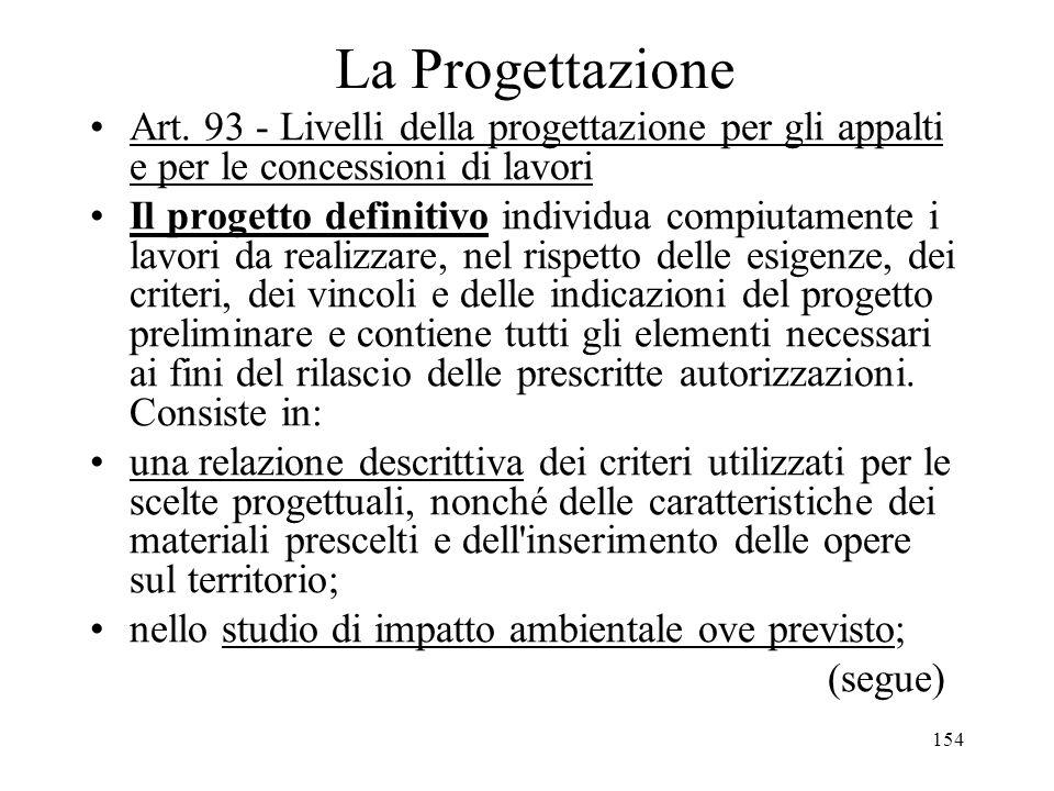 154 La Progettazione Art. 93 - Livelli della progettazione per gli appalti e per le concessioni di lavori Il progetto definitivo individua compiutamen
