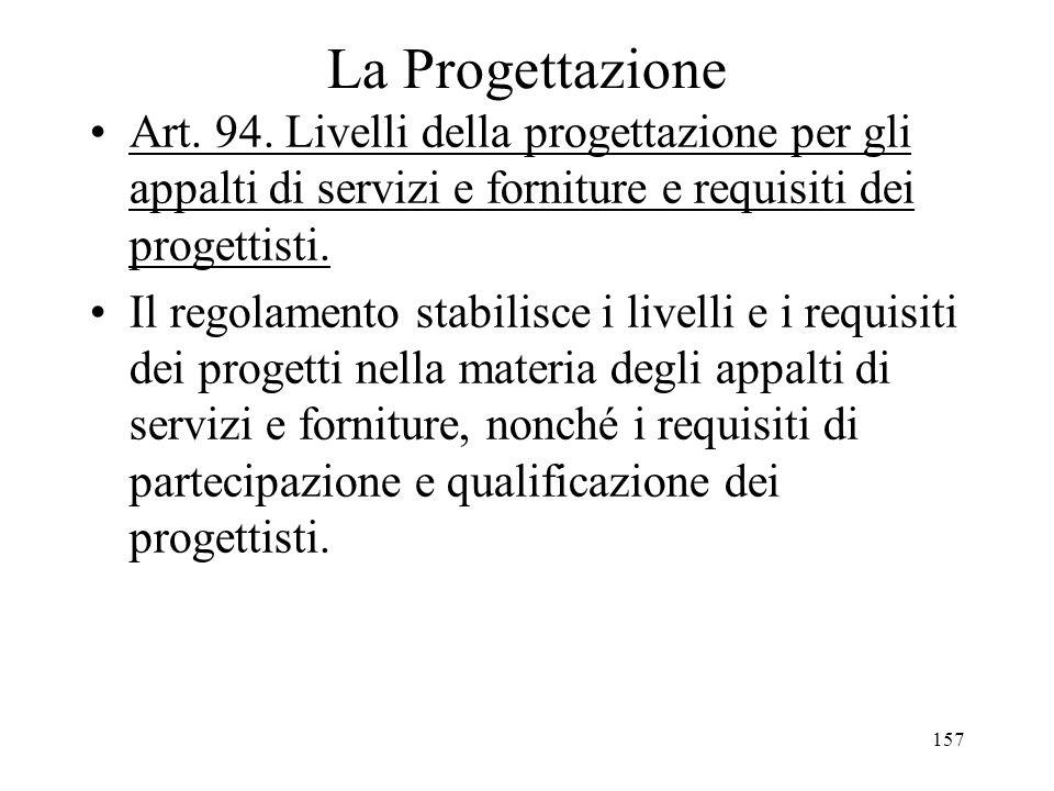 157 La Progettazione Art. 94. Livelli della progettazione per gli appalti di servizi e forniture e requisiti dei progettisti. Il regolamento stabilisc