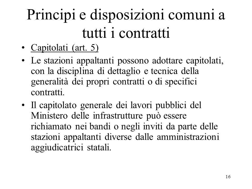 16 Principi e disposizioni comuni a tutti i contratti Capitolati (art. 5) Le stazioni appaltanti possono adottare capitolati, con la disciplina di det
