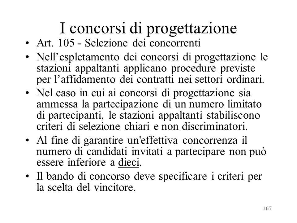 167 I concorsi di progettazione Art. 105 - Selezione dei concorrenti Nellespletamento dei concorsi di progettazione le stazioni appaltanti applicano p