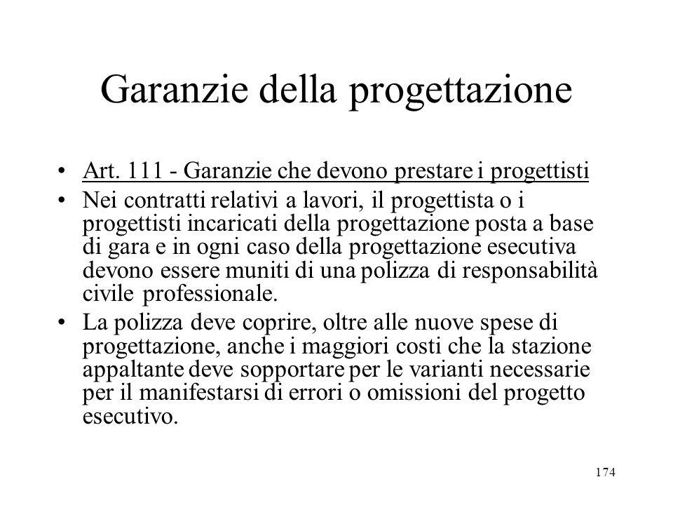 174 Garanzie della progettazione Art. 111 - Garanzie che devono prestare i progettisti Nei contratti relativi a lavori, il progettista o i progettisti