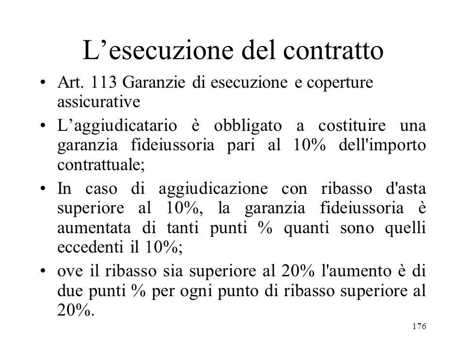 176 Lesecuzione del contratto Art. 113 Garanzie di esecuzione e coperture assicurative Laggiudicatario è obbligato a costituire una garanzia fideiusso