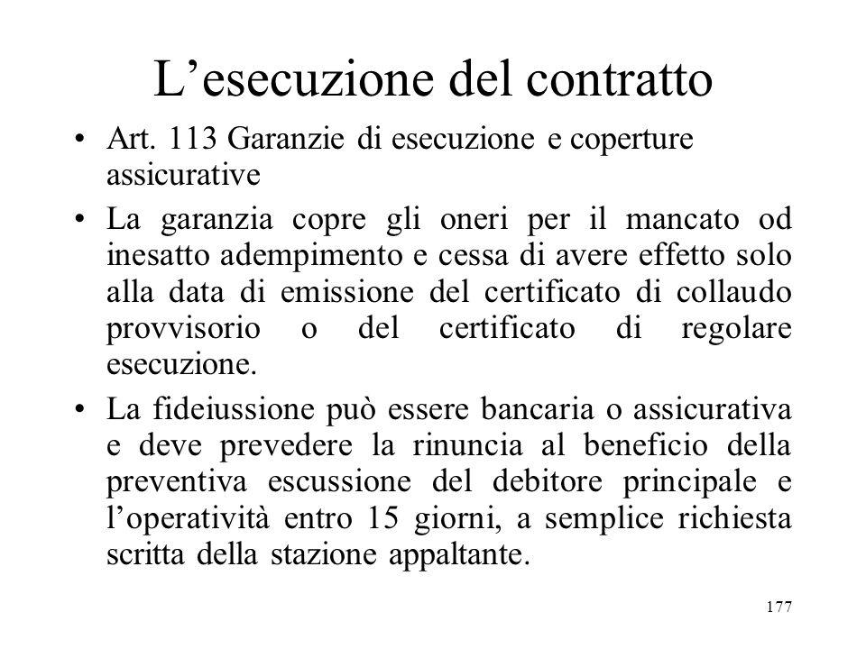 177 Lesecuzione del contratto Art. 113 Garanzie di esecuzione e coperture assicurative La garanzia copre gli oneri per il mancato od inesatto adempime