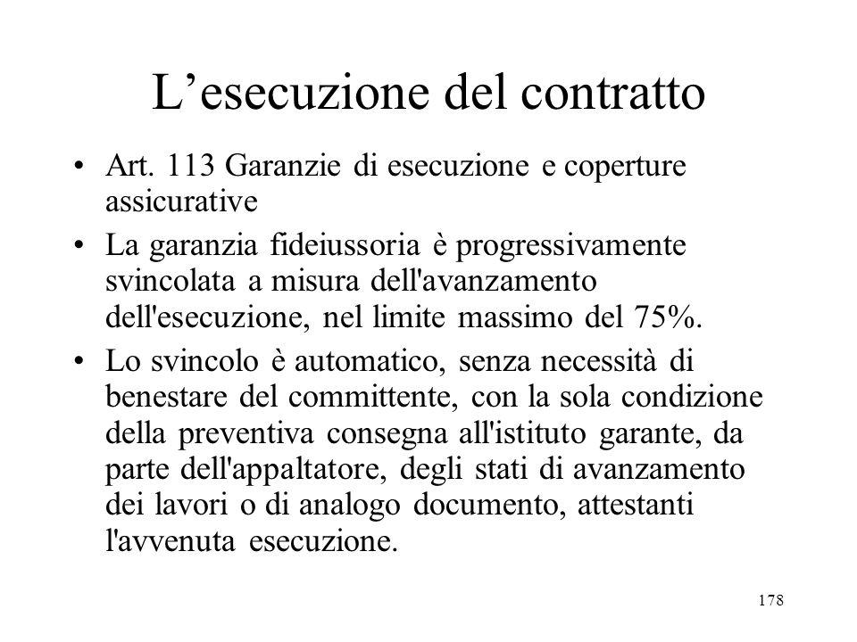 178 Lesecuzione del contratto Art. 113 Garanzie di esecuzione e coperture assicurative La garanzia fideiussoria è progressivamente svincolata a misura