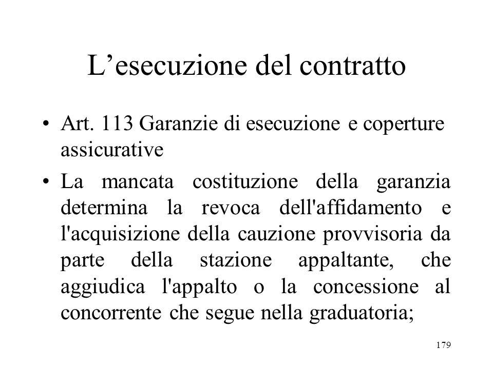 179 Lesecuzione del contratto Art. 113 Garanzie di esecuzione e coperture assicurative La mancata costituzione della garanzia determina la revoca dell
