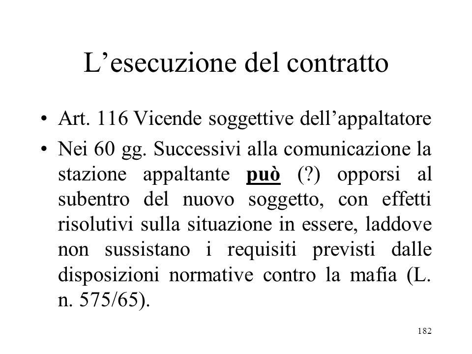 182 Lesecuzione del contratto Art. 116 Vicende soggettive dellappaltatore Nei 60 gg. Successivi alla comunicazione la stazione appaltante può (?) oppo