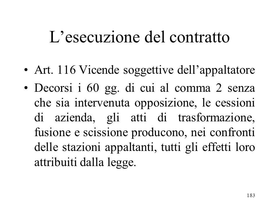 183 Lesecuzione del contratto Art. 116 Vicende soggettive dellappaltatore Decorsi i 60 gg. di cui al comma 2 senza che sia intervenuta opposizione, le