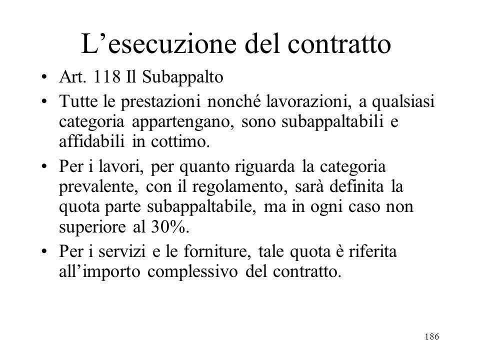 186 Lesecuzione del contratto Art. 118 Il Subappalto Tutte le prestazioni nonché lavorazioni, a qualsiasi categoria appartengano, sono subappaltabili