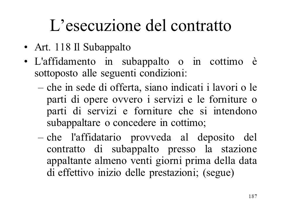 187 Lesecuzione del contratto Art. 118 Il Subappalto L'affidamento in subappalto o in cottimo è sottoposto alle seguenti condizioni: –che in sede di o