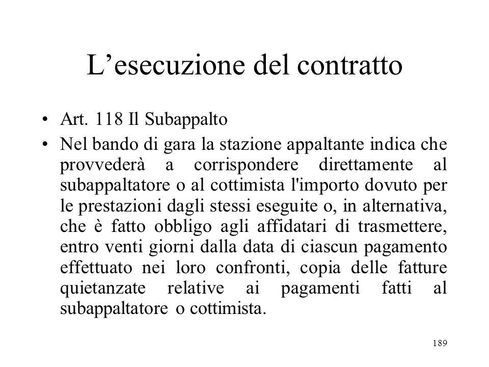 189 Lesecuzione del contratto Art. 118 Il Subappalto Nel bando di gara la stazione appaltante indica che provvederà a corrispondere direttamente al su