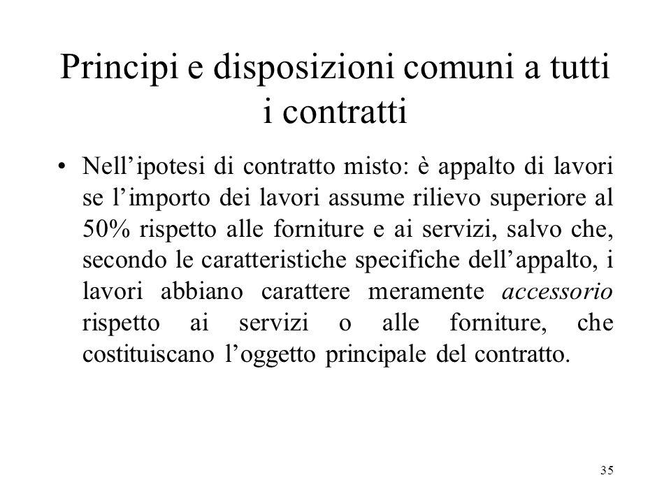 35 Principi e disposizioni comuni a tutti i contratti Nellipotesi di contratto misto: è appalto di lavori se limporto dei lavori assume rilievo superi