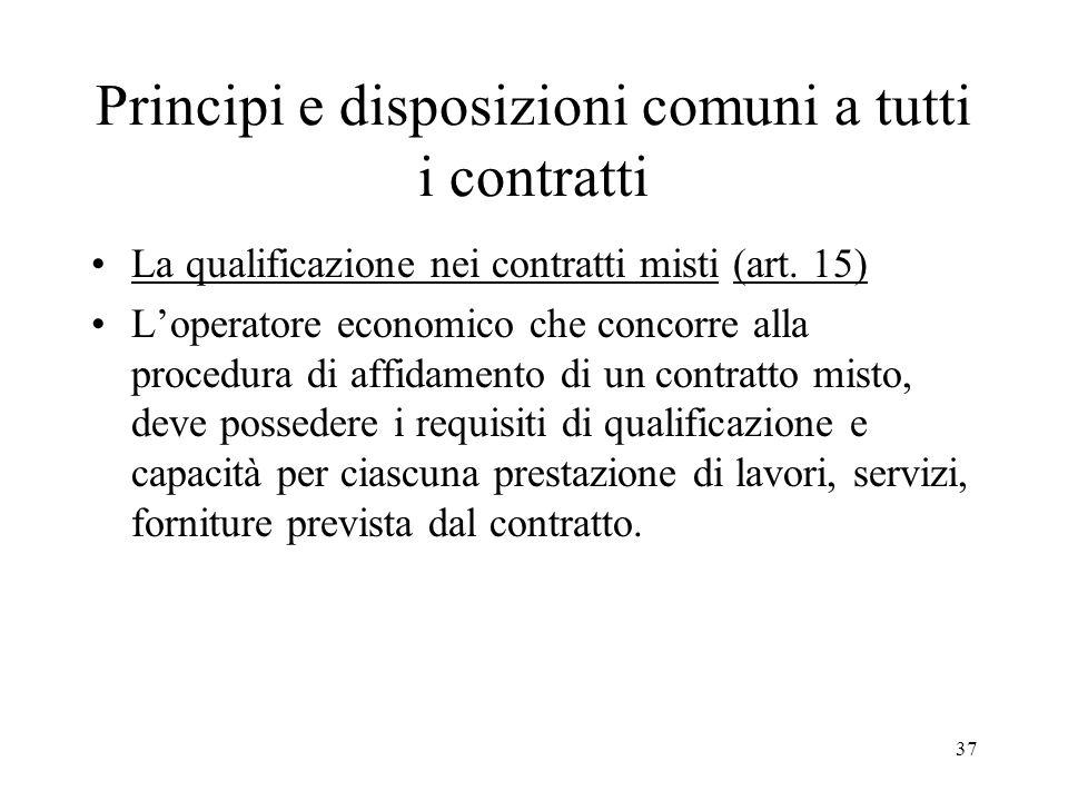 37 Principi e disposizioni comuni a tutti i contratti La qualificazione nei contratti misti (art. 15) Loperatore economico che concorre alla procedura