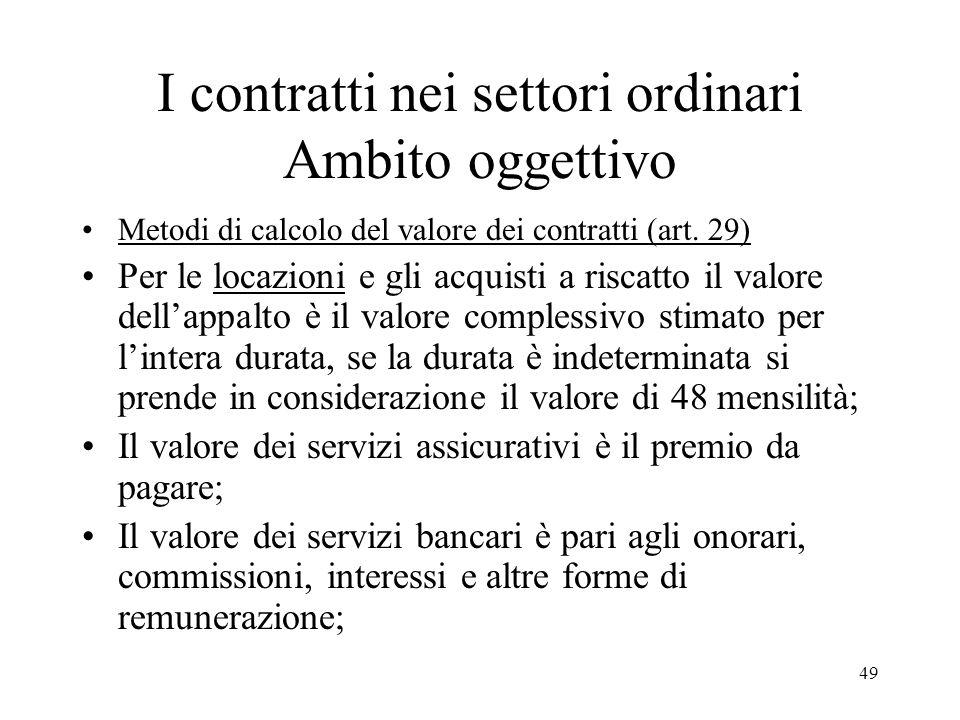 49 I contratti nei settori ordinari Ambito oggettivo Metodi di calcolo del valore dei contratti (art. 29) Per le locazioni e gli acquisti a riscatto i