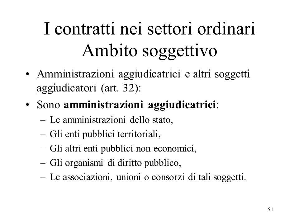 51 I contratti nei settori ordinari Ambito soggettivo Amministrazioni aggiudicatrici e altri soggetti aggiudicatori (art. 32): Sono amministrazioni ag