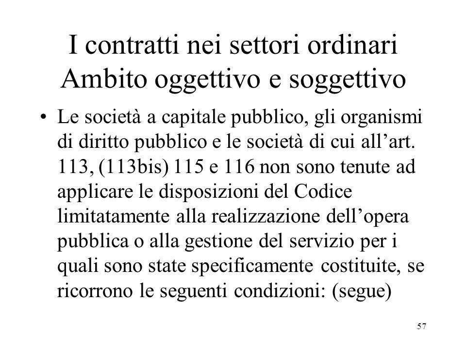 57 I contratti nei settori ordinari Ambito oggettivo e soggettivo Le società a capitale pubblico, gli organismi di diritto pubblico e le società di cu