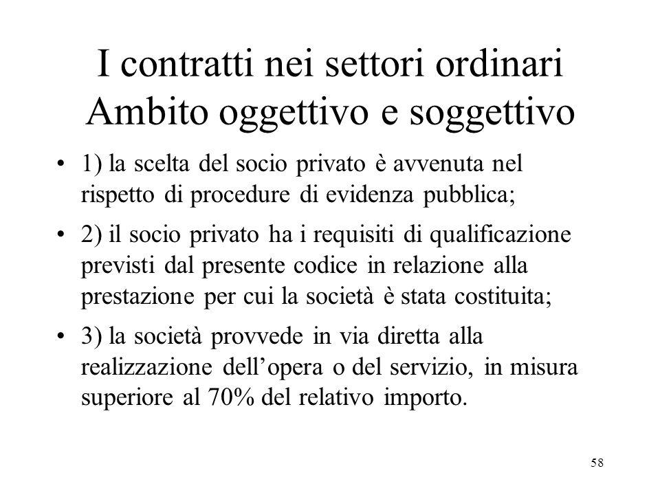 58 I contratti nei settori ordinari Ambito oggettivo e soggettivo 1) la scelta del socio privato è avvenuta nel rispetto di procedure di evidenza pubb
