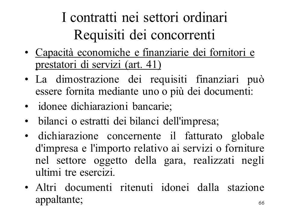 66 I contratti nei settori ordinari Requisiti dei concorrenti Capacità economiche e finanziarie dei fornitori e prestatori di servizi (art. 41) La dim