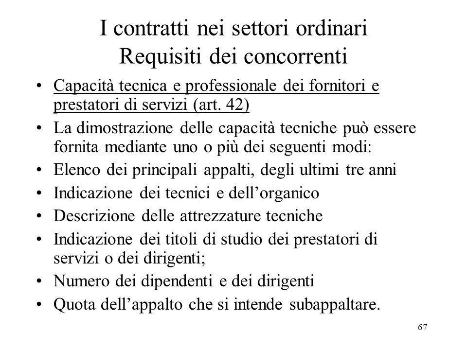 67 I contratti nei settori ordinari Requisiti dei concorrenti Capacità tecnica e professionale dei fornitori e prestatori di servizi (art. 42) La dimo