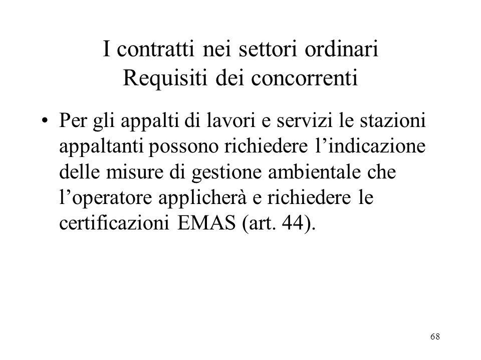 68 I contratti nei settori ordinari Requisiti dei concorrenti Per gli appalti di lavori e servizi le stazioni appaltanti possono richiedere lindicazio