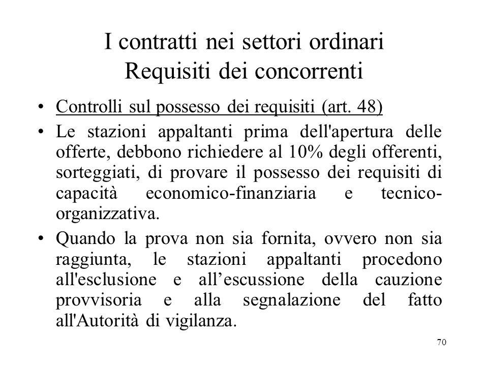 70 I contratti nei settori ordinari Requisiti dei concorrenti Controlli sul possesso dei requisiti (art. 48) Le stazioni appaltanti prima dell'apertur
