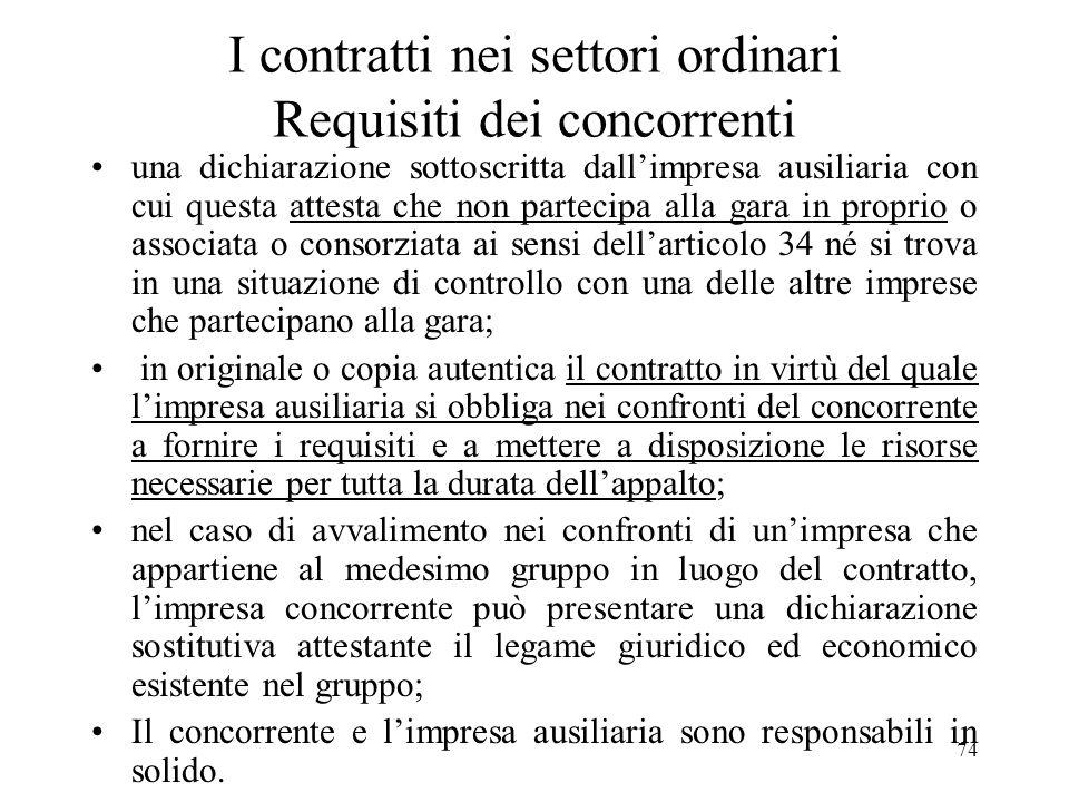74 I contratti nei settori ordinari Requisiti dei concorrenti una dichiarazione sottoscritta dallimpresa ausiliaria con cui questa attesta che non par