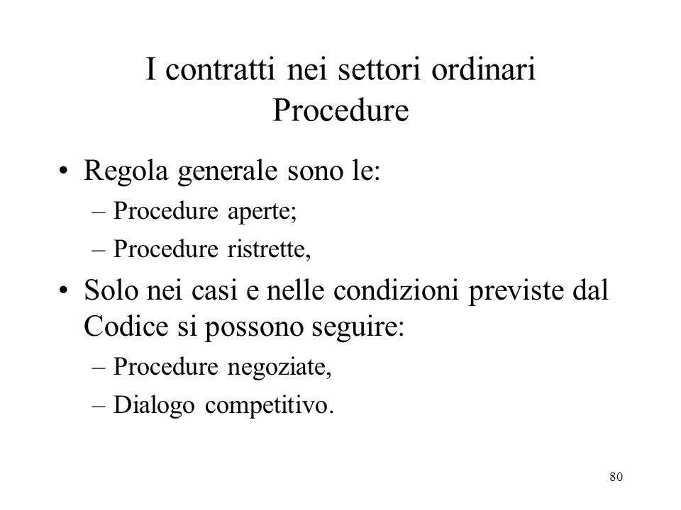 80 I contratti nei settori ordinari Procedure Regola generale sono le: –Procedure aperte; –Procedure ristrette, Solo nei casi e nelle condizioni previ