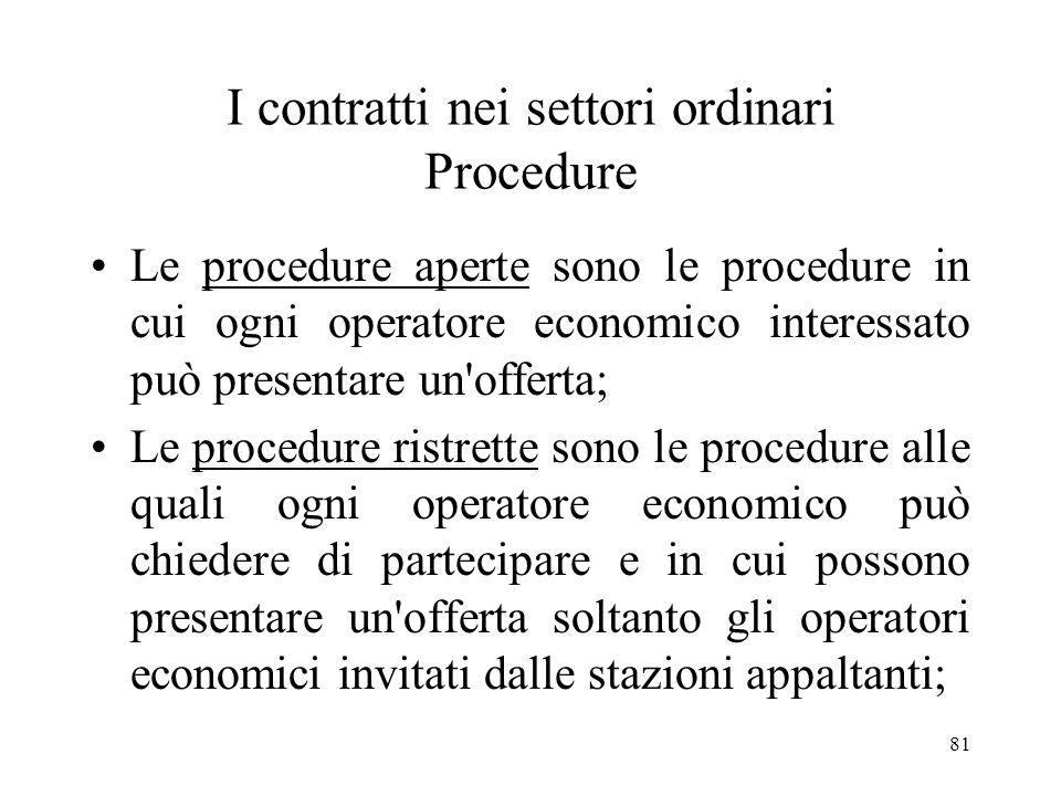 81 I contratti nei settori ordinari Procedure Le procedure aperte sono le procedure in cui ogni operatore economico interessato può presentare un'offe