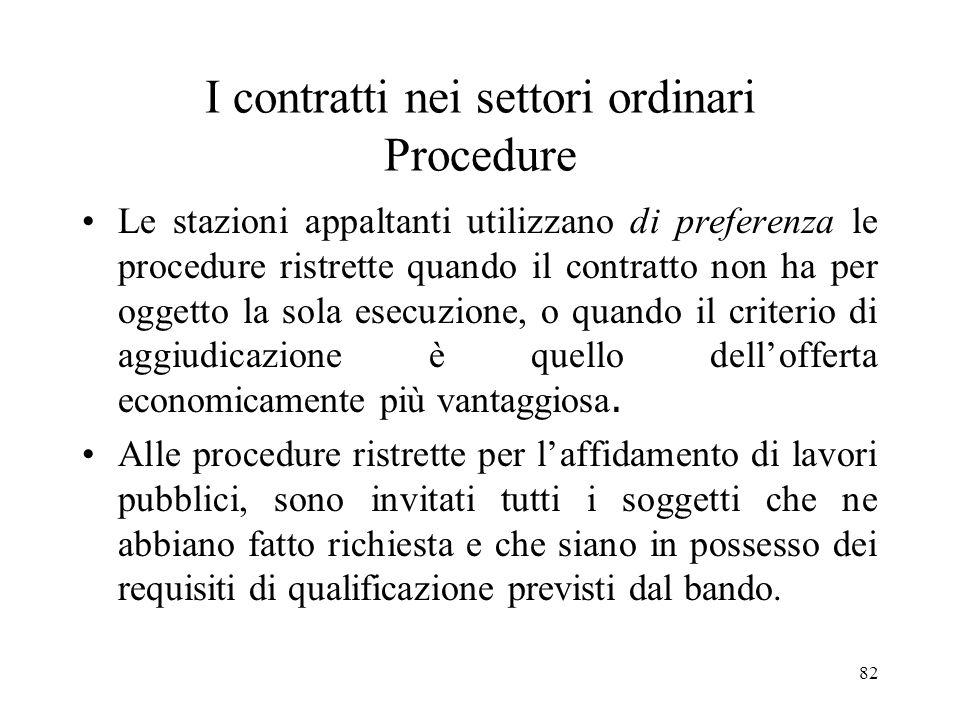 82 I contratti nei settori ordinari Procedure Le stazioni appaltanti utilizzano di preferenza le procedure ristrette quando il contratto non ha per og