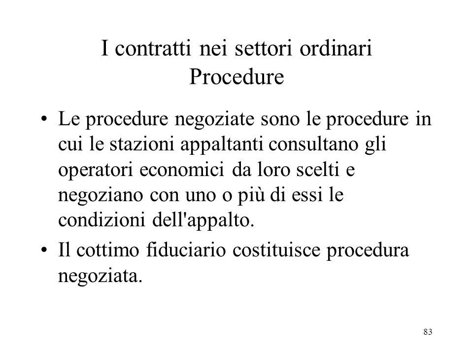 83 I contratti nei settori ordinari Procedure Le procedure negoziate sono le procedure in cui le stazioni appaltanti consultano gli operatori economic