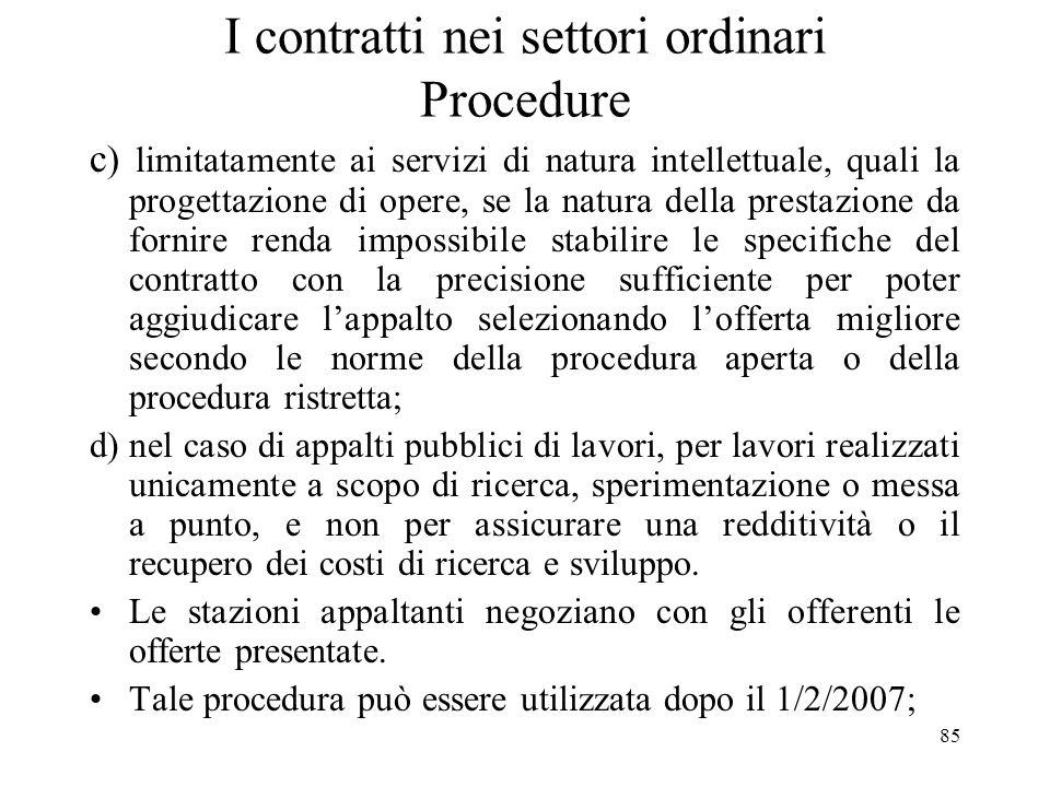 85 I contratti nei settori ordinari Procedure c ) limitatamente ai servizi di natura intellettuale, quali la progettazione di opere, se la natura dell