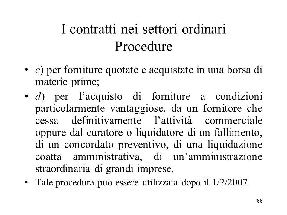 88 I contratti nei settori ordinari Procedure c) per forniture quotate e acquistate in una borsa di materie prime; d) per lacquisto di forniture a con