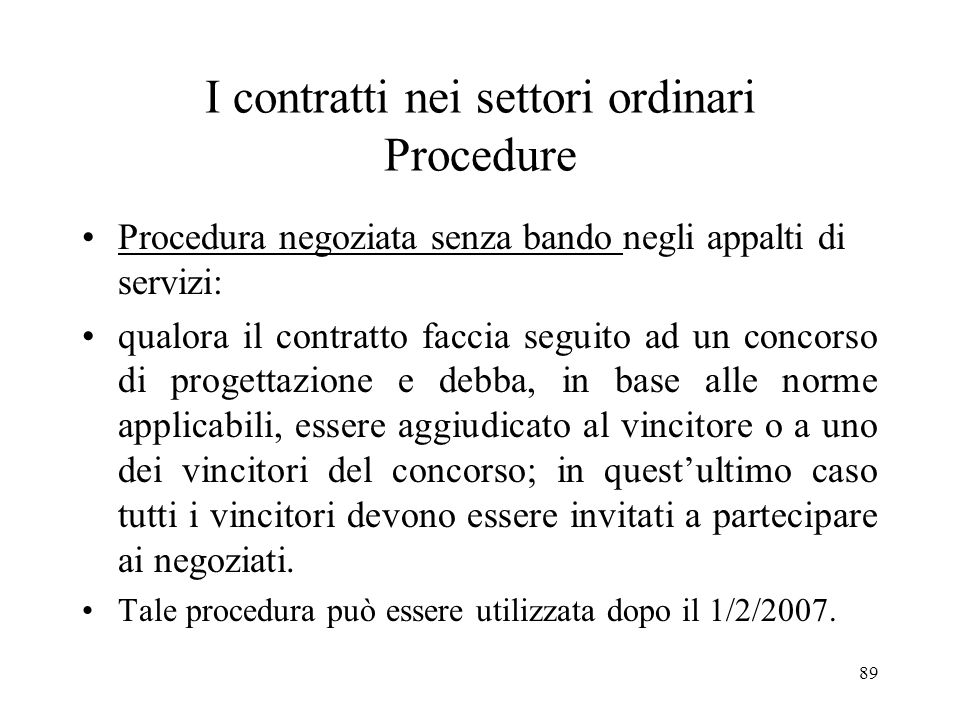 89 I contratti nei settori ordinari Procedure Procedura negoziata senza bando negli appalti di servizi: qualora il contratto faccia seguito ad un conc