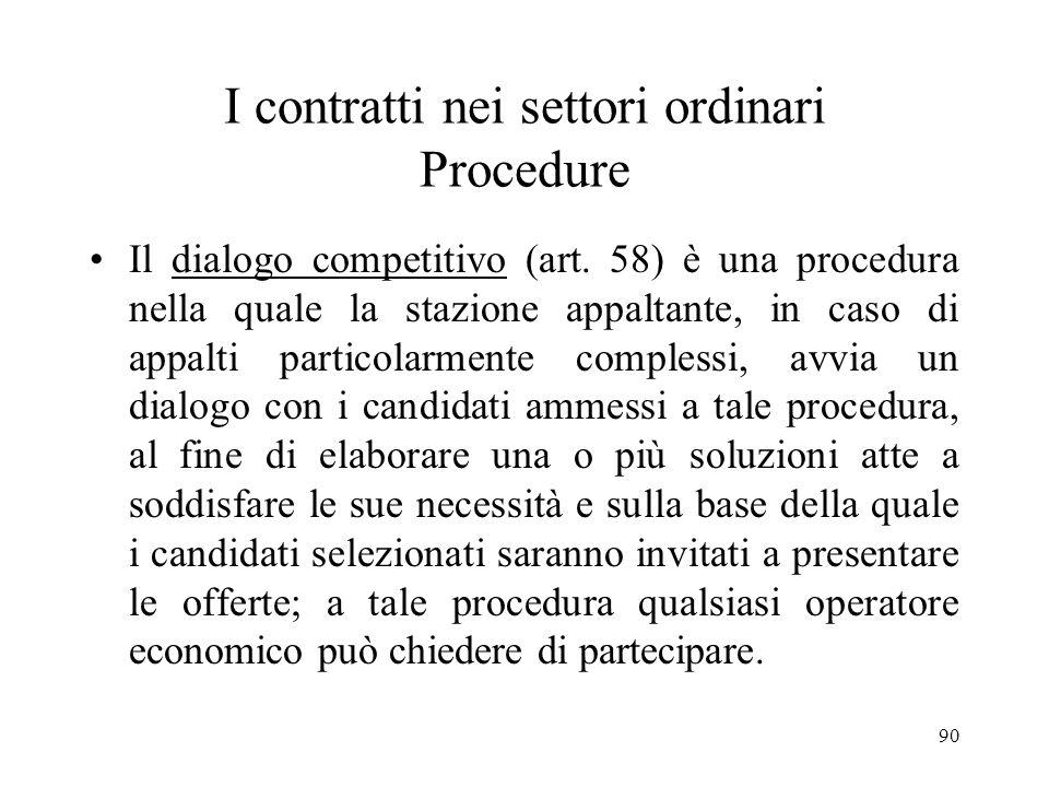 90 I contratti nei settori ordinari Procedure Il dialogo competitivo (art. 58) è una procedura nella quale la stazione appaltante, in caso di appalti