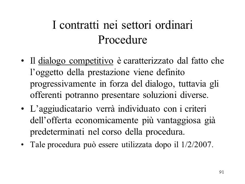 91 I contratti nei settori ordinari Procedure Il dialogo competitivo è caratterizzato dal fatto che loggetto della prestazione viene definito progress