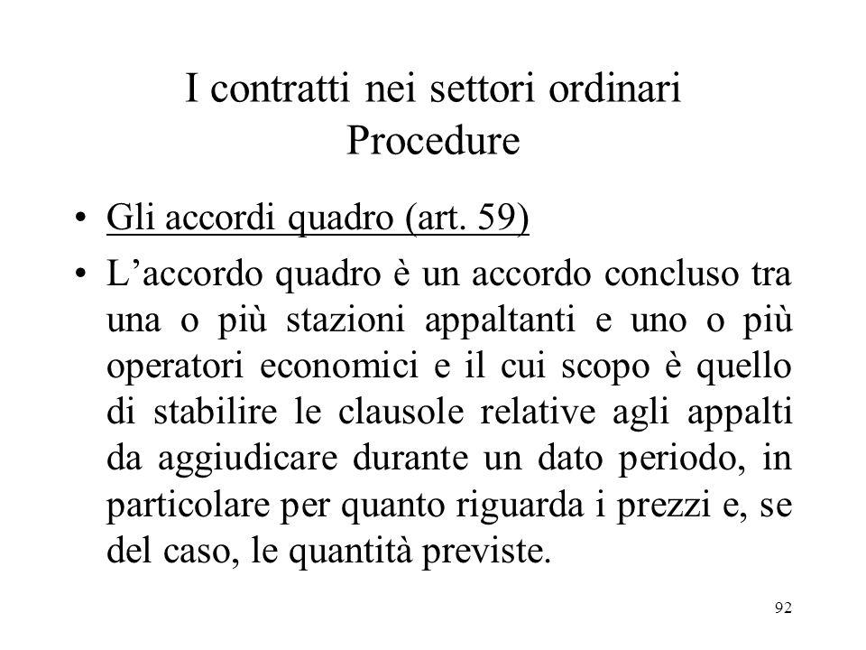 92 I contratti nei settori ordinari Procedure Gli accordi quadro (art. 59) Laccordo quadro è un accordo concluso tra una o più stazioni appaltanti e u