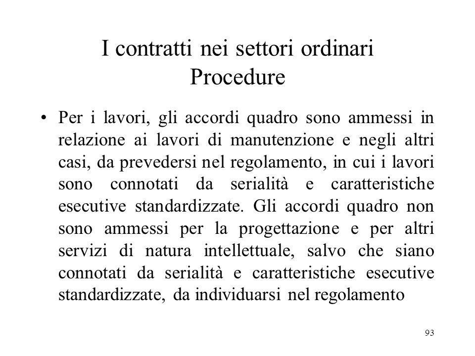 93 I contratti nei settori ordinari Procedure Per i lavori, gli accordi quadro sono ammessi in relazione ai lavori di manutenzione e negli altri casi,