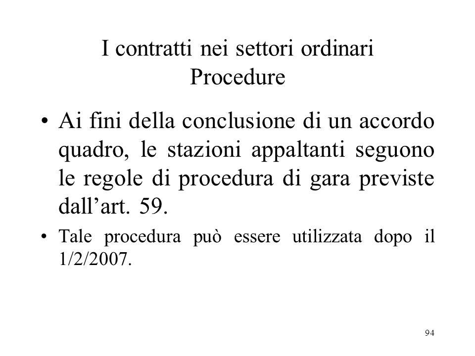 94 I contratti nei settori ordinari Procedure Ai fini della conclusione di un accordo quadro, le stazioni appaltanti seguono le regole di procedura di