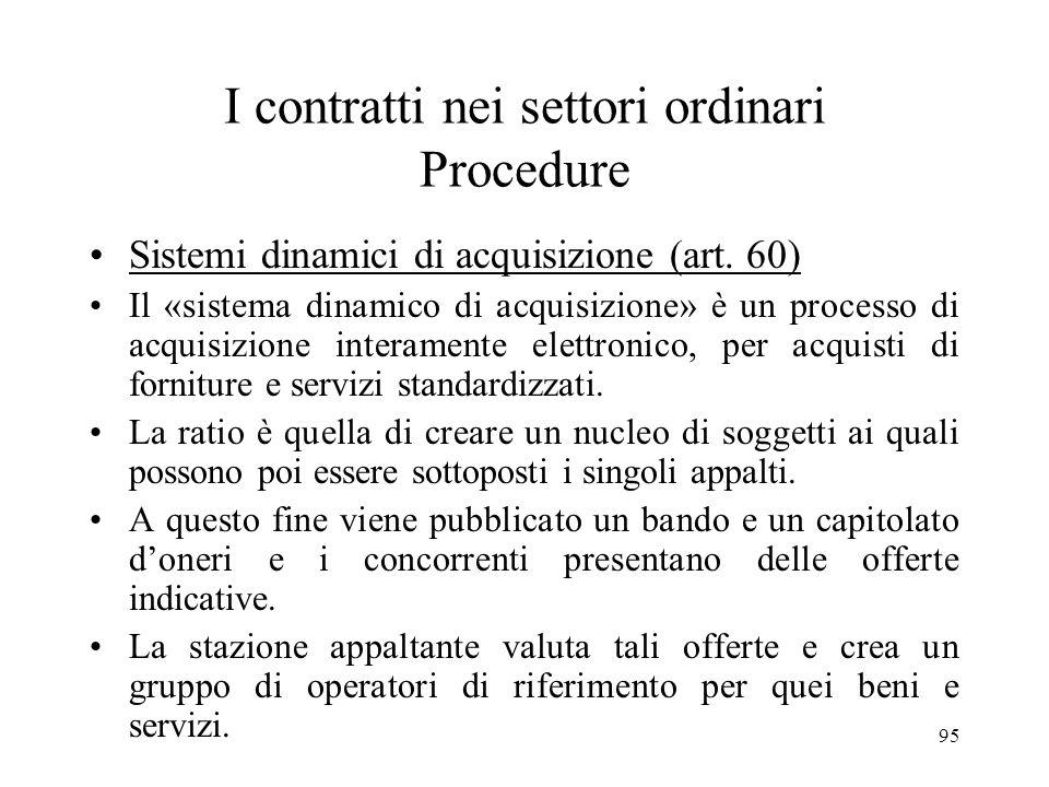 95 I contratti nei settori ordinari Procedure Sistemi dinamici di acquisizione (art. 60) Il «sistema dinamico di acquisizione» è un processo di acquis